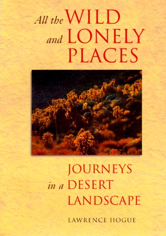 All the Wild and Lonely Places: Journeys In A Desert Landscape